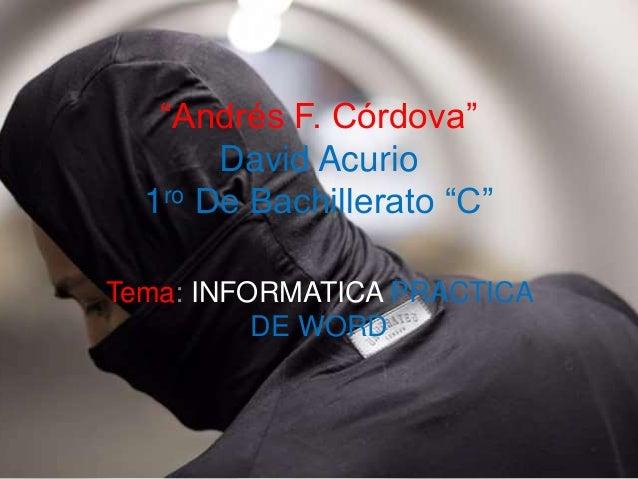 """Andrés F. Córdova"" David Acurio 1ro De Bachillerato ""C"" Tema: INFORMATICA PRACTICA DE WORD"