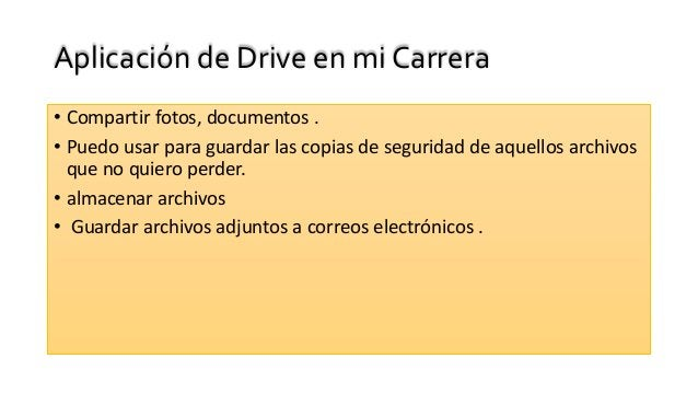 Aplicación de Drive en mi Carrera • Compartir fotos, documentos . • Puedo usar para guardar las copias de seguridad de aqu...