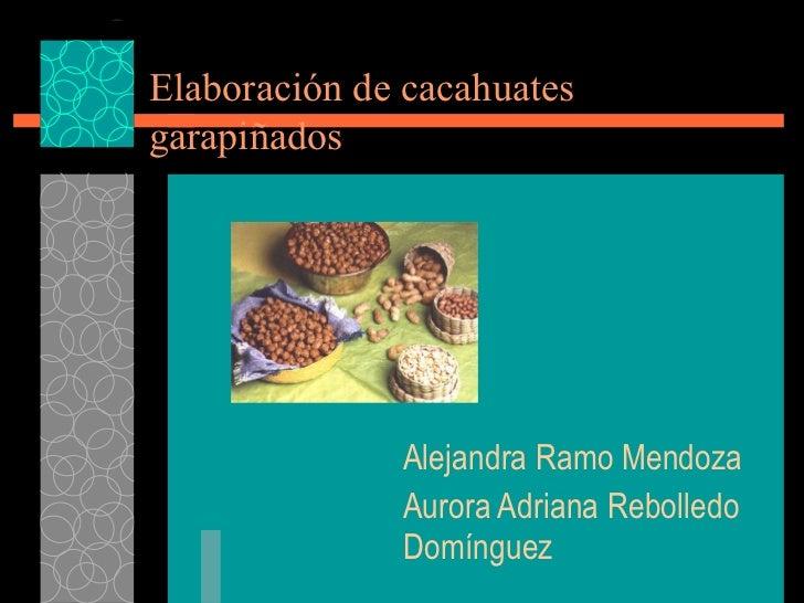 Elaboración de cacahuates  garapiñados Alejandra Ramo Mendoza Aurora Adriana Rebolledo Domínguez