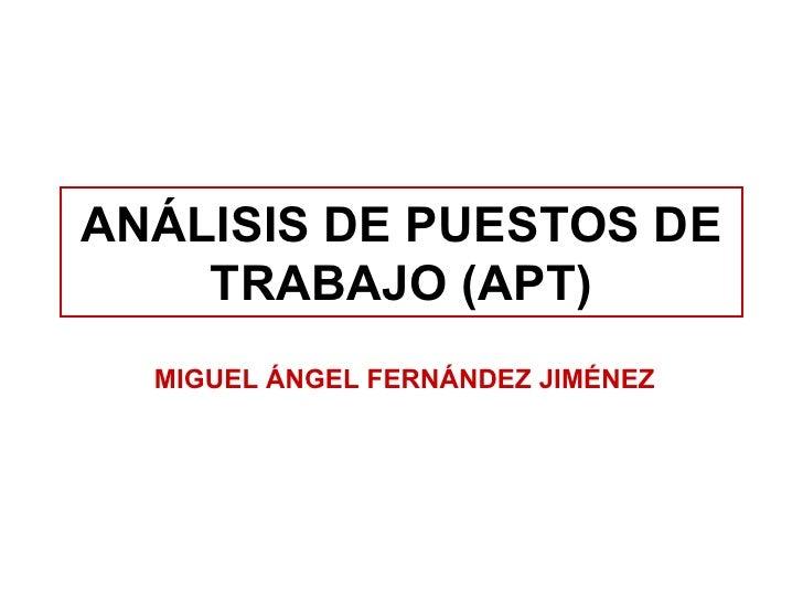 ANÁLISIS DE PUESTOS DE TRABAJO (APT) MIGUEL ÁNGEL FERNÁNDEZ JIMÉNEZ