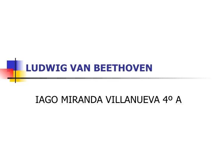 LUDWIG VAN BEETHOVEN IAGO MIRANDA VILLANUEVA 4º A