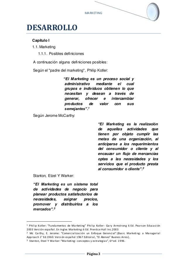 MARKETING  Página 3  DESARROLLO  Capítulo I  1.1. Marketing  1.1.1. Posibles definiciones  A continuación alguna definicio...