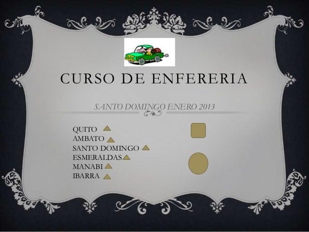 CURSO DE ENFERERIA     SANTO DOMINGO ENERO 2013 QUITO AMBATO SANTO DOMINGO ESMERALDAS MANABI IBARRA