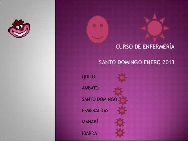 CURSO DE ENFERMERÍA         SANTO DOMINGO ENERO 2013QUITOAMBATOSANTO DOMINGOESMERALDASMANABÍIBARRA