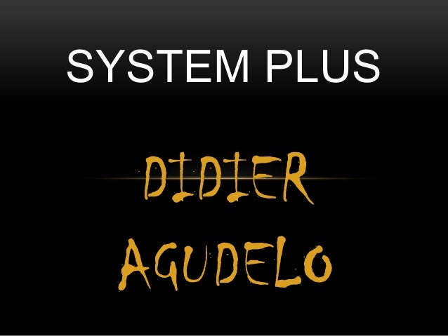 SYSTEM PLUS  DIDIER AGUDELO