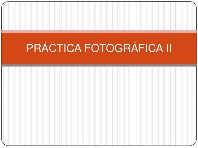 PRÁCTICA FOTOGRÁFICA II