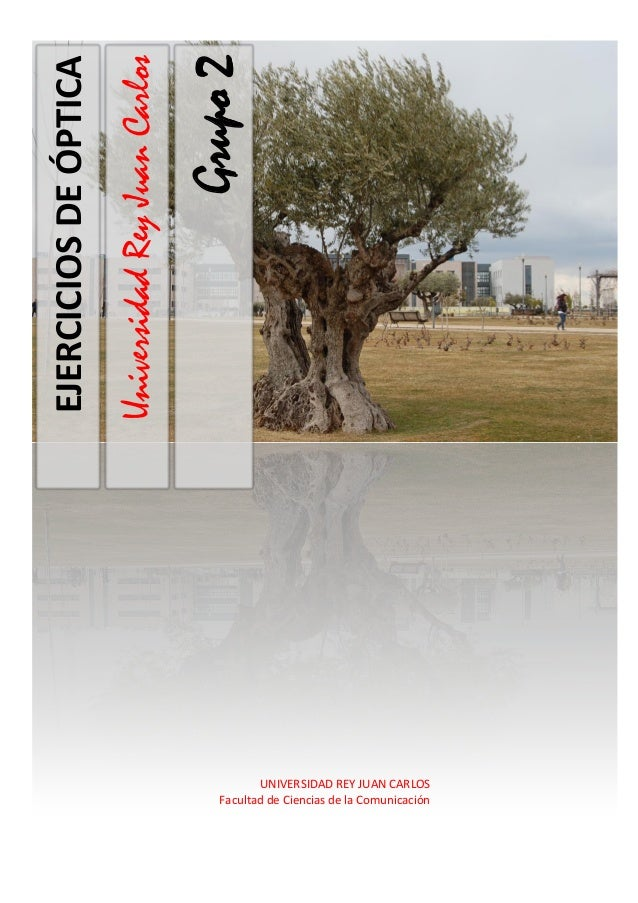 UniversidadReyJuanCarlos Grupo2 EJERCICIOSDEÓPTICA UNIVERSIDAD REY JUAN CARLOS Facultad de Ciencias de la Comunicación