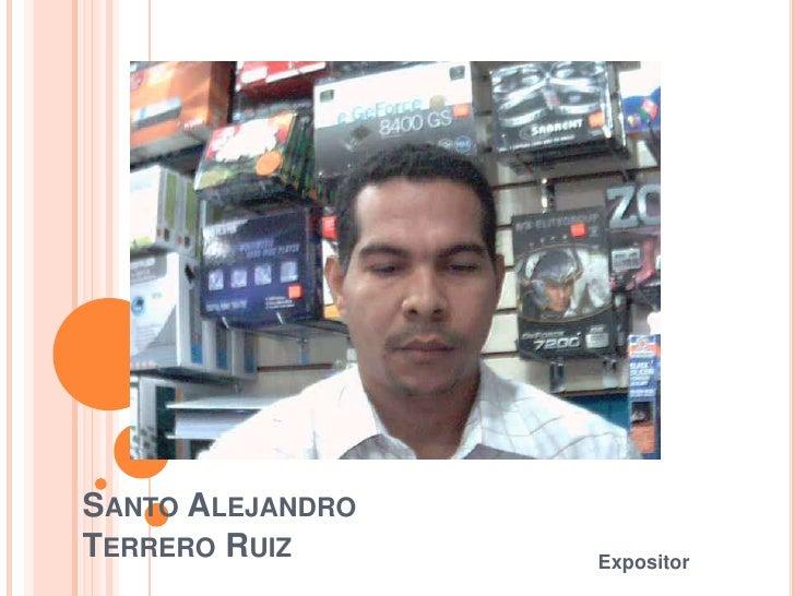 Santo Alejandro Terrero Ruiz<br />Expositor<br />