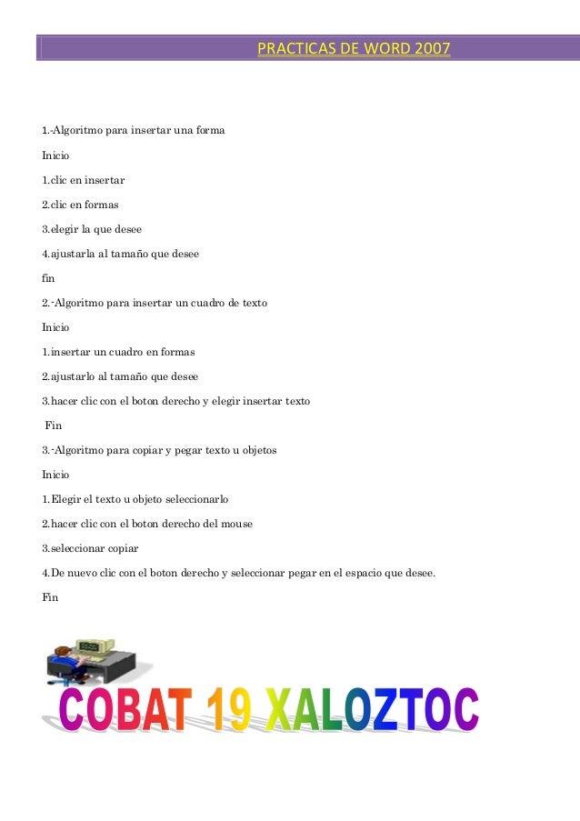 PRACTICAS DE WORD 20071.-Algoritmo para insertar una formaInicio1.clic en insertar2.clic en formas3.elegir la que desee4.a...