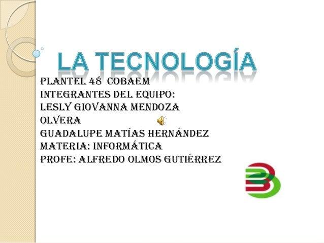 Plantel 48 cobaemIntegrantes del equipo:Lesly Giovanna MendozaOlveraGuadalupe Matías HernándezMateria: informáticaProfe: A...
