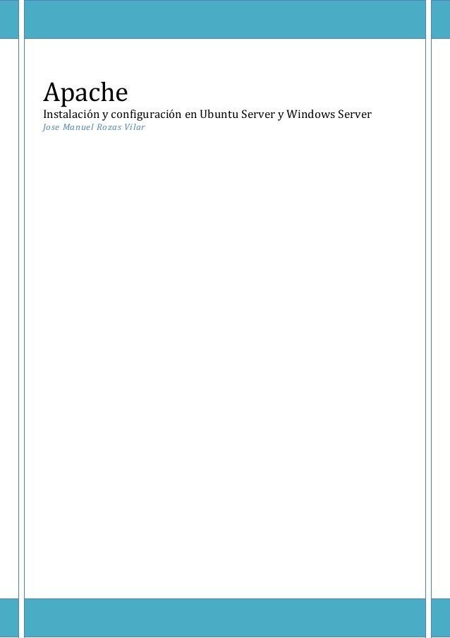 ApacheInstalación y configuración en Ubuntu Server y Windows ServerJose Manuel Rozas Vilar