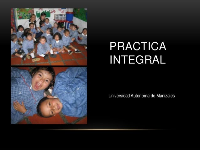 PRACTICAINTEGRALUniversidad Autónoma de Manizales