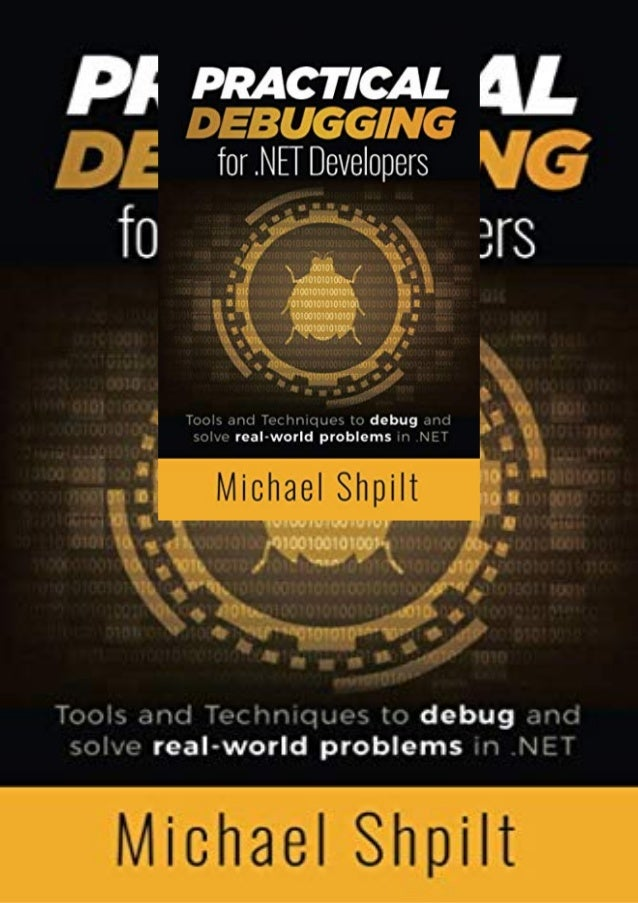 DESCRIPTION Practical Debugging for .NET Developers: Tools and Techniques to debug and solve real-world problems in .NET