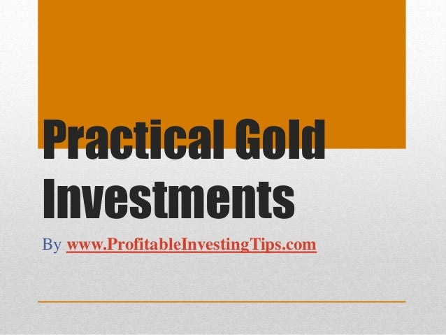 Practical Gold Investments By www.ProfitableInvestingTips.com