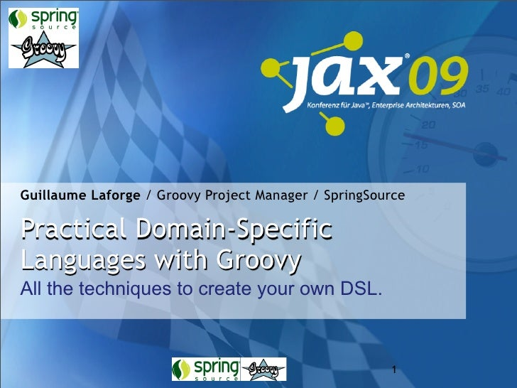 Guillaume Laforge / Groovy Project Manager / SpringSource  Practical Domain-Specific Languages with Groovy All the techniq...