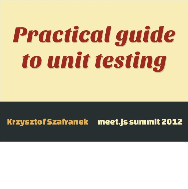 Practical guide  to unit testingKrzysztof Szafranek   meet.js summit 2012                                            1