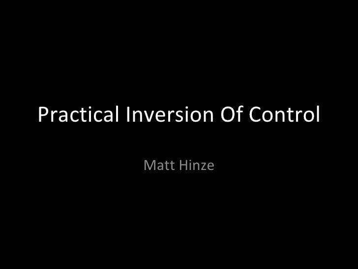 Practical Inversion Of Control Matt Hinze
