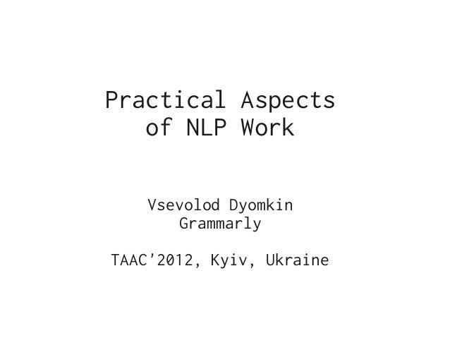 Practical Aspects   of NLP Work    Vsevolod Dyomkin        GrammarlyTAAC2012, Kyiv, Ukraine