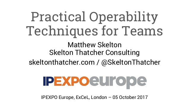 Practical Operability Techniques for Teams Matthew Skelton Skelton Thatcher Consulting skeltonthatcher.com / @SkeltonThatc...
