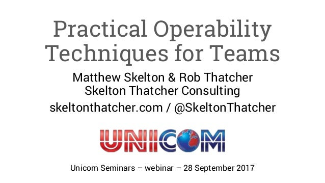 Practical Operability Techniques for Teams Matthew Skelton & Rob Thatcher Skelton Thatcher Consulting skeltonthatcher.com ...