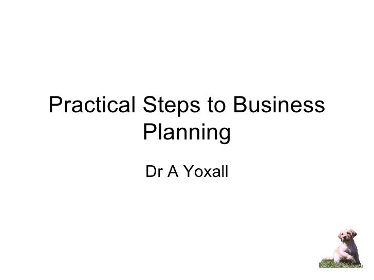 Practical Steps to Business Planning Dr A Yoxall