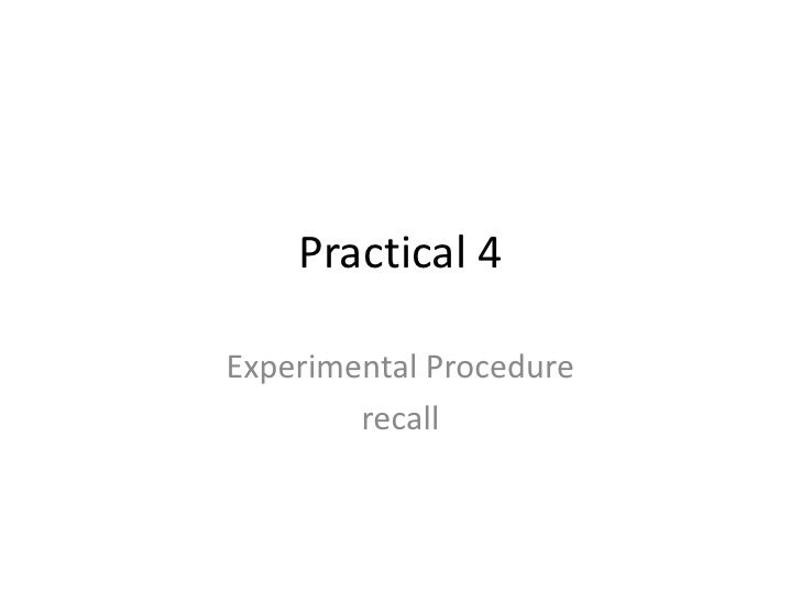 Practical 4<br />Experimental Procedure<br />recall<br />