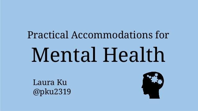 Practical Accommodations for Mental Health Laura Ku @pku2319