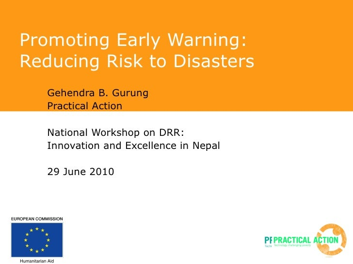Promoting Early Warning: Reducing Risk to Disasters Gehendra B. Gurung Practical Action National Workshop on DRR: Innovati...