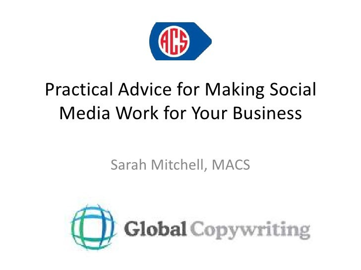 Practical Advice for Making Social Media Work for Your Business<br />Sarah Mitchell, MACS<br />