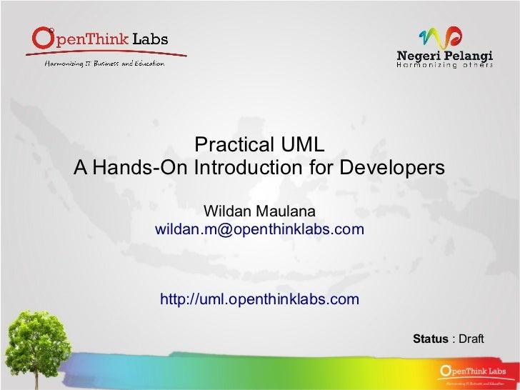 Practical UMLA Hands-On Introduction for Developers               Wildan Maulana        wildan.m@openthinklabs.com        ...