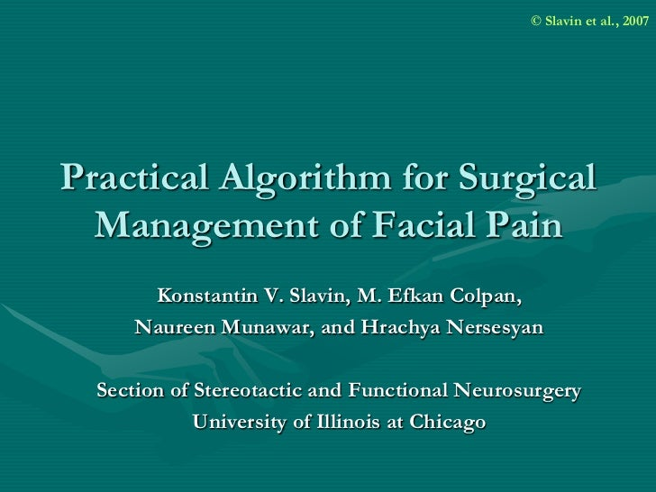 © Slavin et al., 2007Practical Algorithm for Surgical  Management of Facial Pain      Konstantin V. Slavin, M. Efkan Colpa...