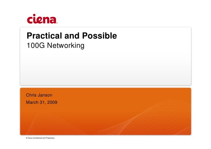 Practical and Possible 100G Networking     Chris Janson March 31, 2009     © Ciena Confidential and Proprietary