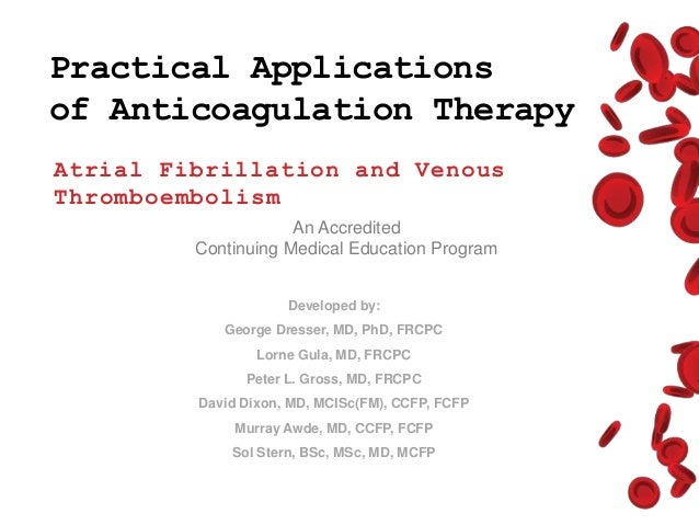 Practical Applications of Anticoagulation Therapy Atrial Fibrillation and Venous Thromboembolism An Accredited Continuing ...