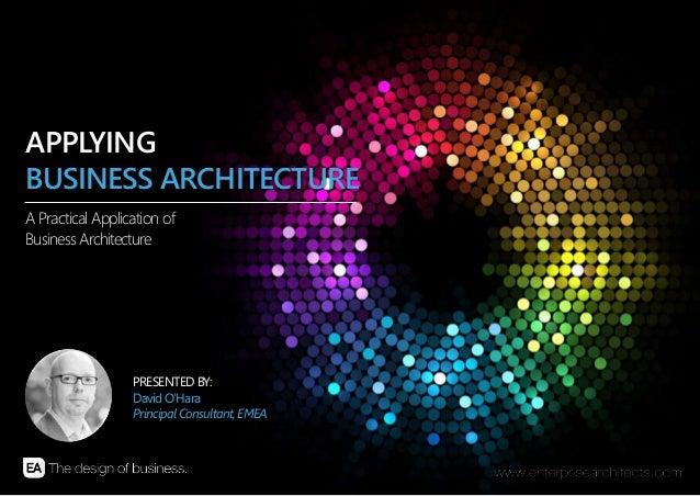 APPLYING  BUSINESS ARCHITECTURE  B U S I N E S S A N A L Y S I S C O N F E R E N C E E U R O P E 2 0 1 4 | © E N T E R P R...