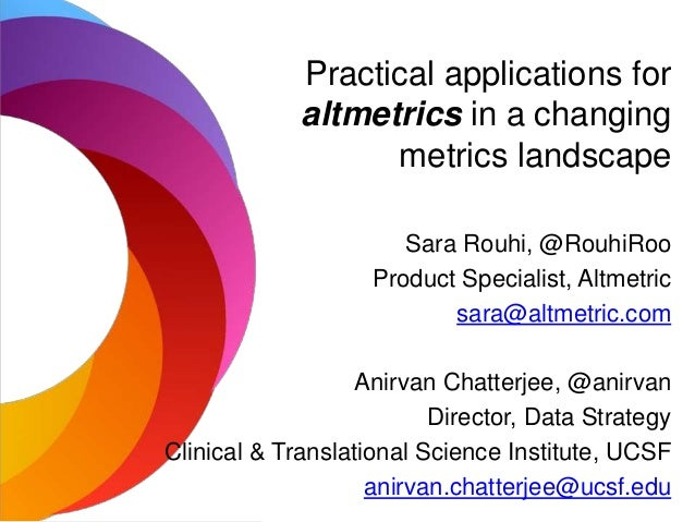 Practical applications for altmetrics in a changing metrics landscape Sara Rouhi, @RouhiRoo Product Specialist, Altmetric ...