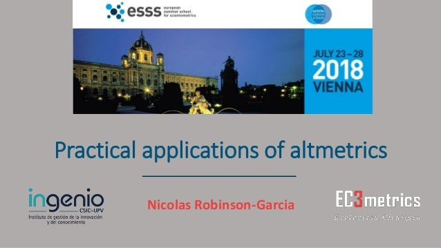 Practical applications of altmetrics Nicolas Robinson-Garcia