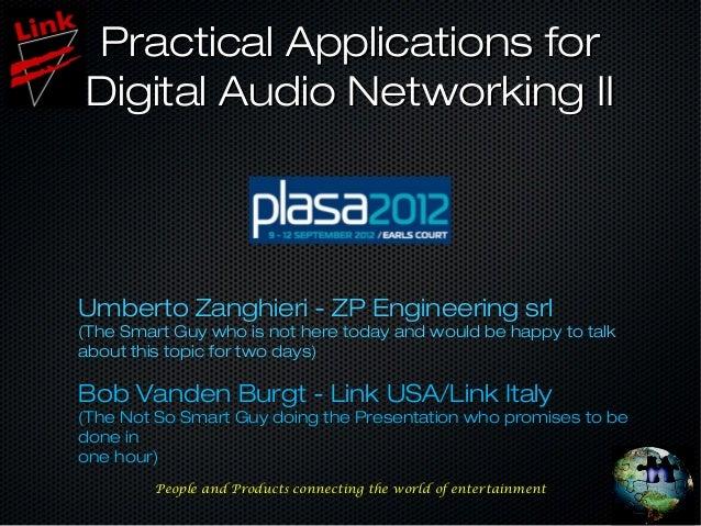 Practical Applications forDigital Audio Networking IIUmberto Zanghieri - ZP Engineering srl(The Smart Guy who is not here ...