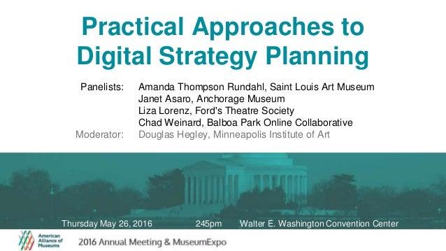 Practical Approaches to Digital Strategy Planning Amanda Thompson Rundahl, Saint Louis Art Museum Janet Asaro, Anchorage M...
