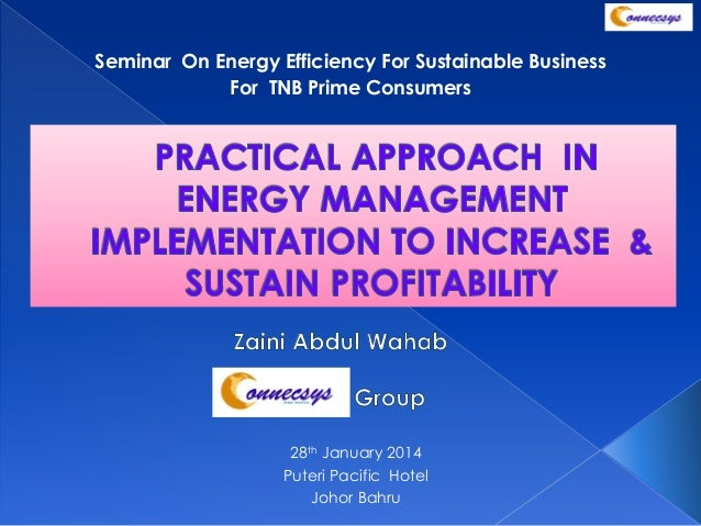 Seminar On Energy Efficiency For Sustainable Business For TNB Prime Consumers  28th January 2014 Puteri Pacific Hotel Joho...