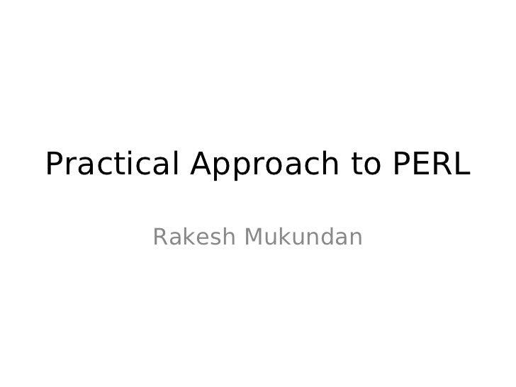 Practical Approach to PERL      Rakesh Mukundan