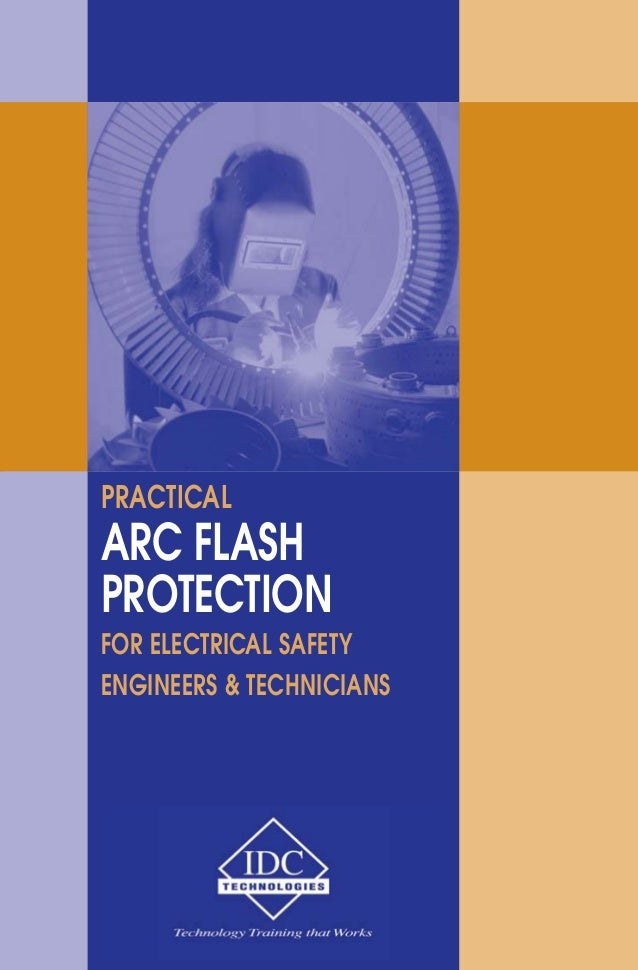 PRACTICAL  ARC FLASH  PROTECTION  FOR ELECTRICAL SAFETY  ENGINEERS & TECHNICIANS
