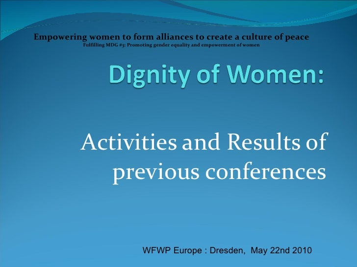 Activities and Results of previous conferences Empowering women to form alliances to create a culture of peace Fulfilling ...
