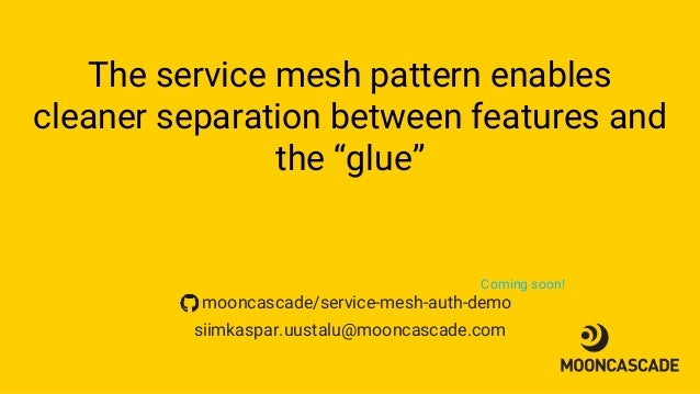 """The service mesh pattern enables cleaner separation between features and the """"glue"""" siimkaspar.uustalu@mooncascade.com moo..."""