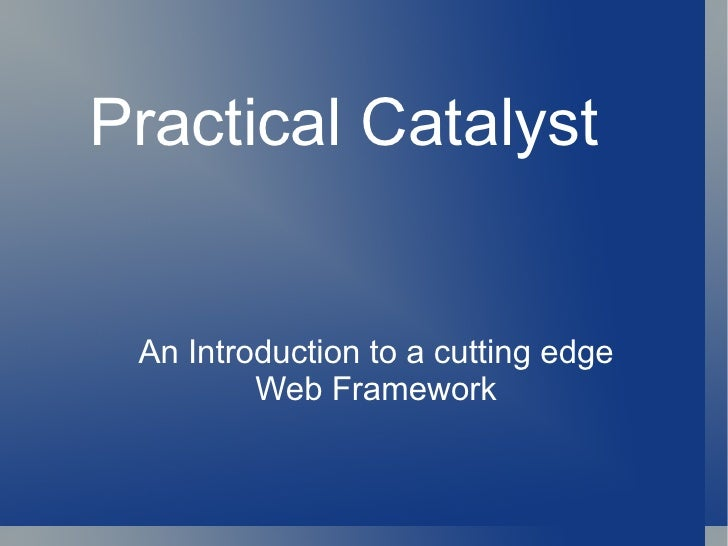 Practical Catalyst An Introduction to a cutting edge Web Framework