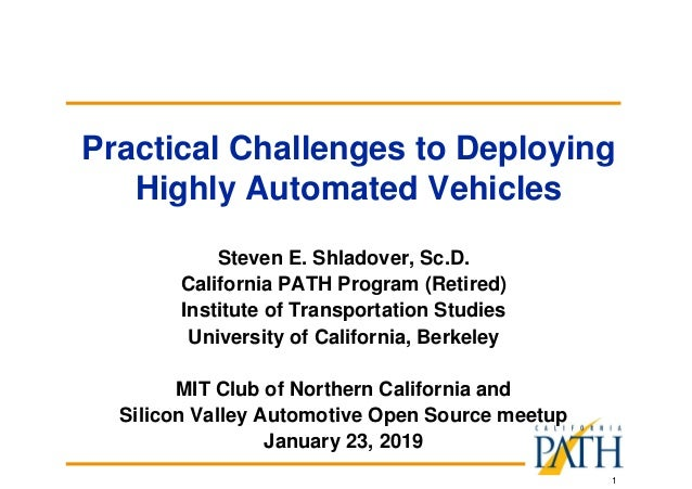 1 Practical Challenges to Deploying Highly Automated Vehicles Steven E. Shladover, Sc.D. California PATH Program (Retired)...