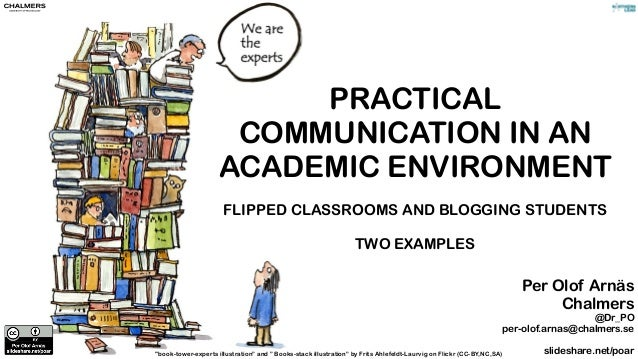 "PRACTICAL  COMMUNICATION IN AN  ACADEMIC ENVIRONMENT  FLIPPED CLASSROOMS AND BLOGGING STUDENTS  TWO EXAMPLES  ""book-tower-..."