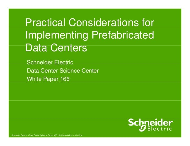 Practical Considerations for  Implementing Prefabricated  Data Centers  Schneider Electric  Data Center Science Center  Wh...