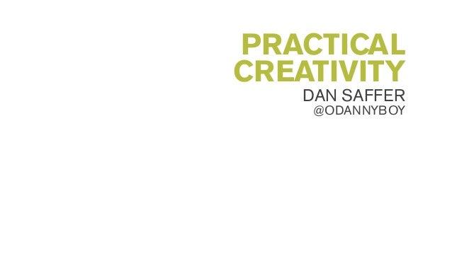 PRACTICAL CREATIVITY DAN SAFFER @ODANNYBOY