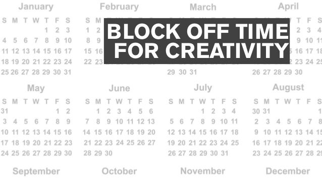 IT IS ESSENTIAL TO UNDERSTAND WHEN YOU'RE THE MOST (AND LEAST) CREATIVE AND USE THAT TIME WISELY.