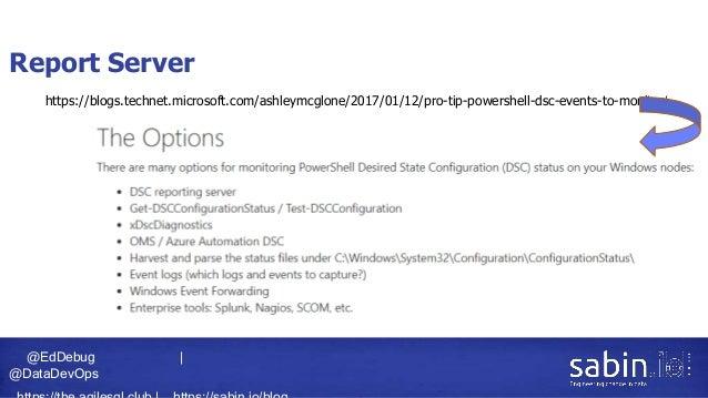 @EdDebug   @DataDevOps Report Server https://blogs.technet.microsoft.com/ashleymcglone/2017/01/12/pro-tip-powershell-dsc-e...